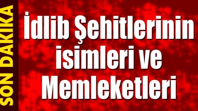 İDLİB'DE ŞEHİT OLAN KAHRAMANLARIMIZIN İSİM LİSTESİ!